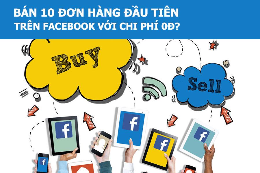 Làm thế nào bán 10 đơn hàng đầu tiên trên Facebook với chi phí 0đ